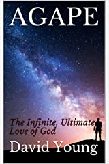 AGAPE: The Infinite, Ultimate Love of God (FAITH, HOPE, & LOVE Book 1) Kindle Edition
