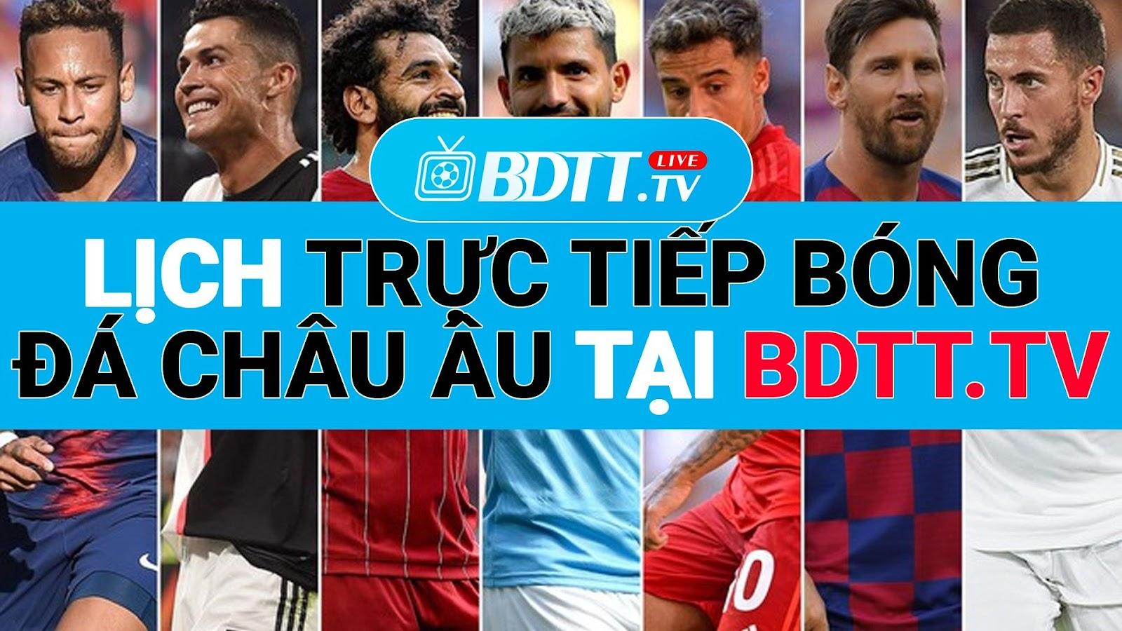 BDTT.tv - Xem trực tiếp bóng đá Euro miễn phí, là kênh giúp bạn có thể xem trực tiếp bóng đá chất lượng cao, mượt mà, không lo quảng cáo. BDTT.tv hỗ trợ cho bạn xem trực tiếp bóng đá trên hầu hết các thiết bị thông minh, mọi lúc mọi nơi, khi bạn có thời rảnh là có thể xem bóng đá trực tuyến tại kênh của BDTT.tv.