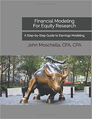 Financial Modeling For Equity Research: A Step-by-Step Guide to Earnings Modeling by John Moschella, CFA CPA
