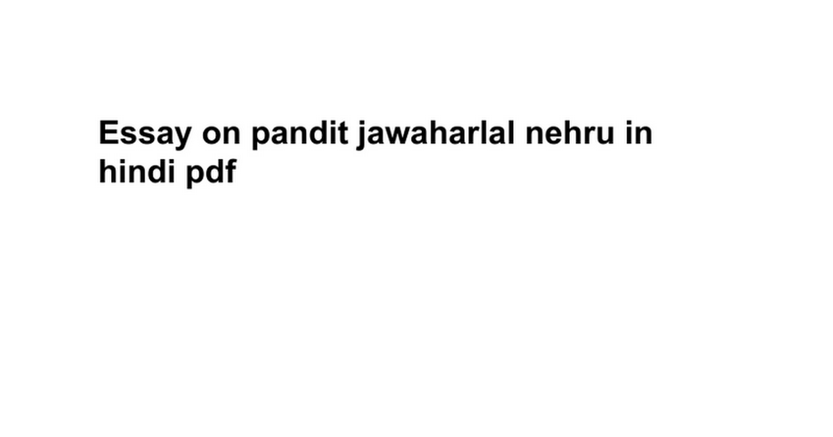 Essay on pandit jawaharlal nehru in hindi pdf - Google Docs