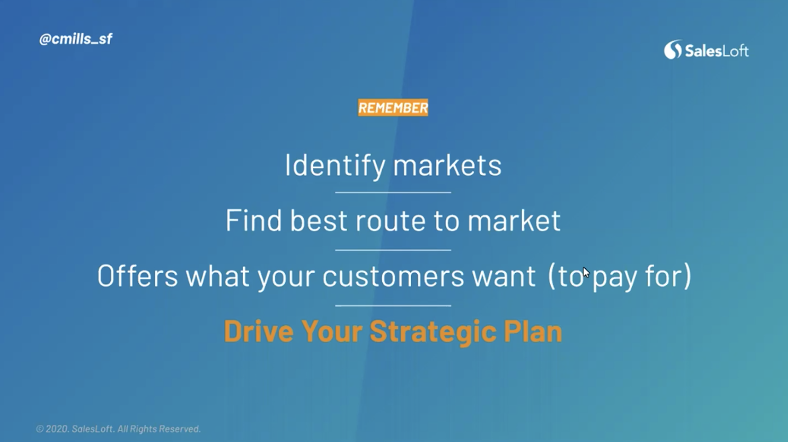 Remember: identify markers, find the best route to market, and offer what your customers want to drive your strategic plan.