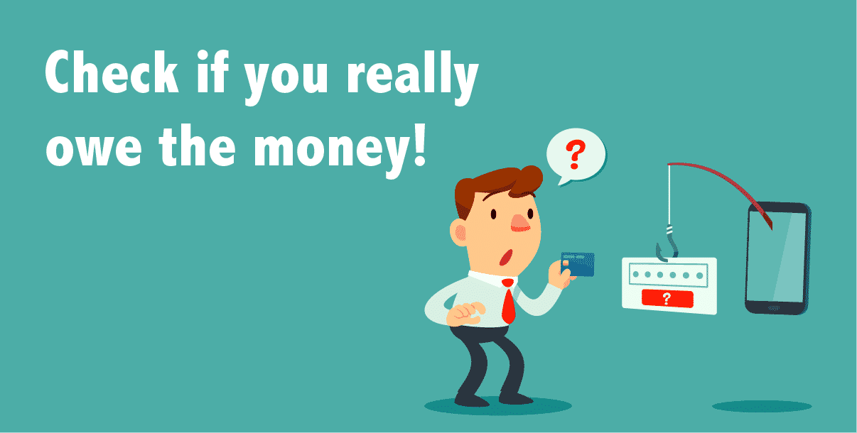 Check if you really owe the money!