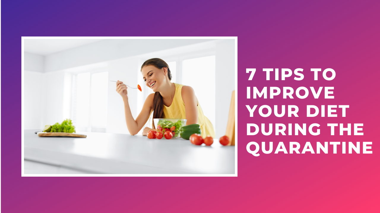 7 Tips To Improve Your Diet During The Quarantine