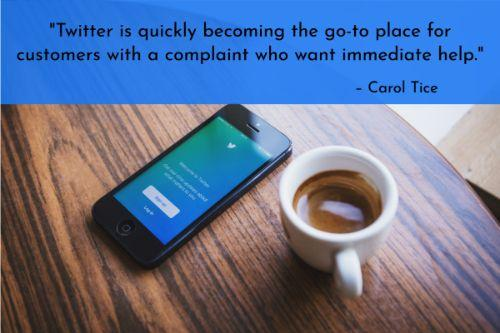"""""""Twitter is quickly becoming the go-to place for customers with a complaint who want immediate help. I've heard from companies within an hour or two when I posted a problem on Twitter and mentioned their company name. For fast-as-lightning customer service, someone at your business should be scanning this channel and responding to questions and complaints."""" – Carol Tice"""