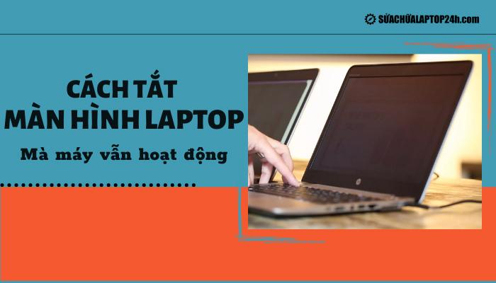 Hướng dẫn tắt màn hình laptop