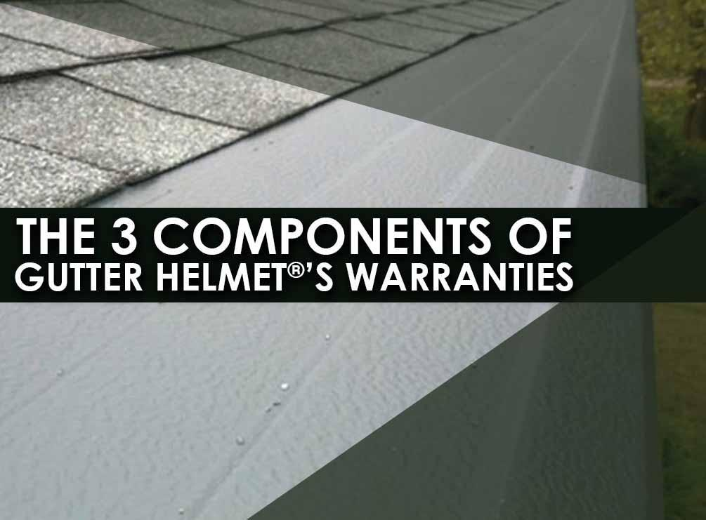 The 3 Components Of Gutter Helmet 174 S Warranties Gutter