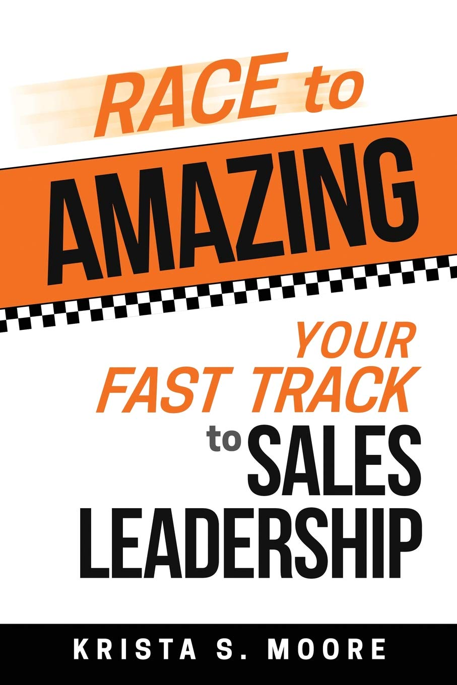 Race to Amazing: Your Fast Track to Sales Leadership book