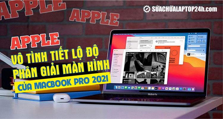 Lộ thông số độ phân giải màn hình MacBook Pro 2021