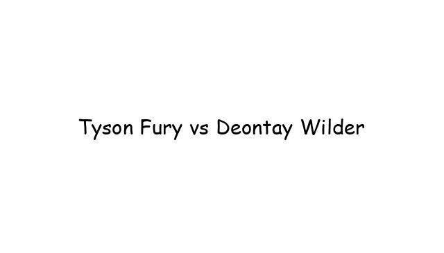 Boxing: Tyson Fury vs Deontay Wilder