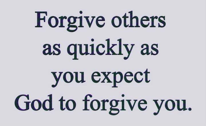 """Forgive others as quickly as you expect God to forgive you"" Wow, as I read  that, I myself had to take a deep breath. Forgiveness is not an easy thing,  ..."