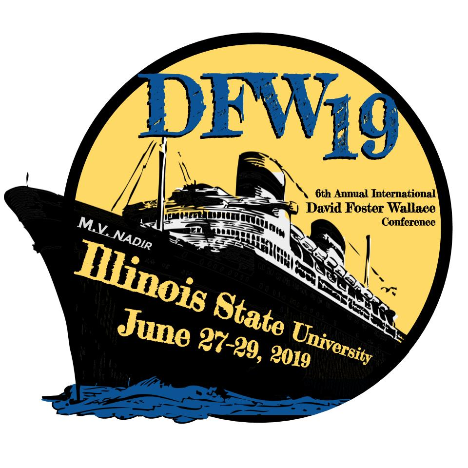 Sixth Annual International David Foster Wallace Conference Illinois State University June 27-29, 2019