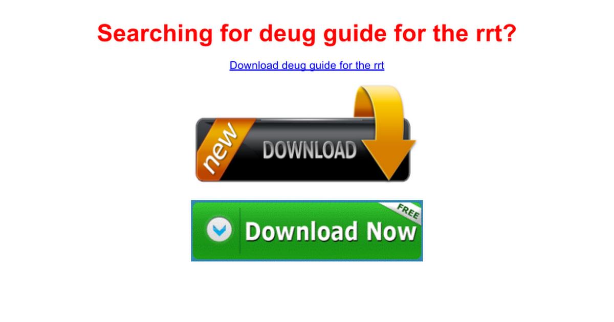 Deug Guide For The Rrt Google Docs