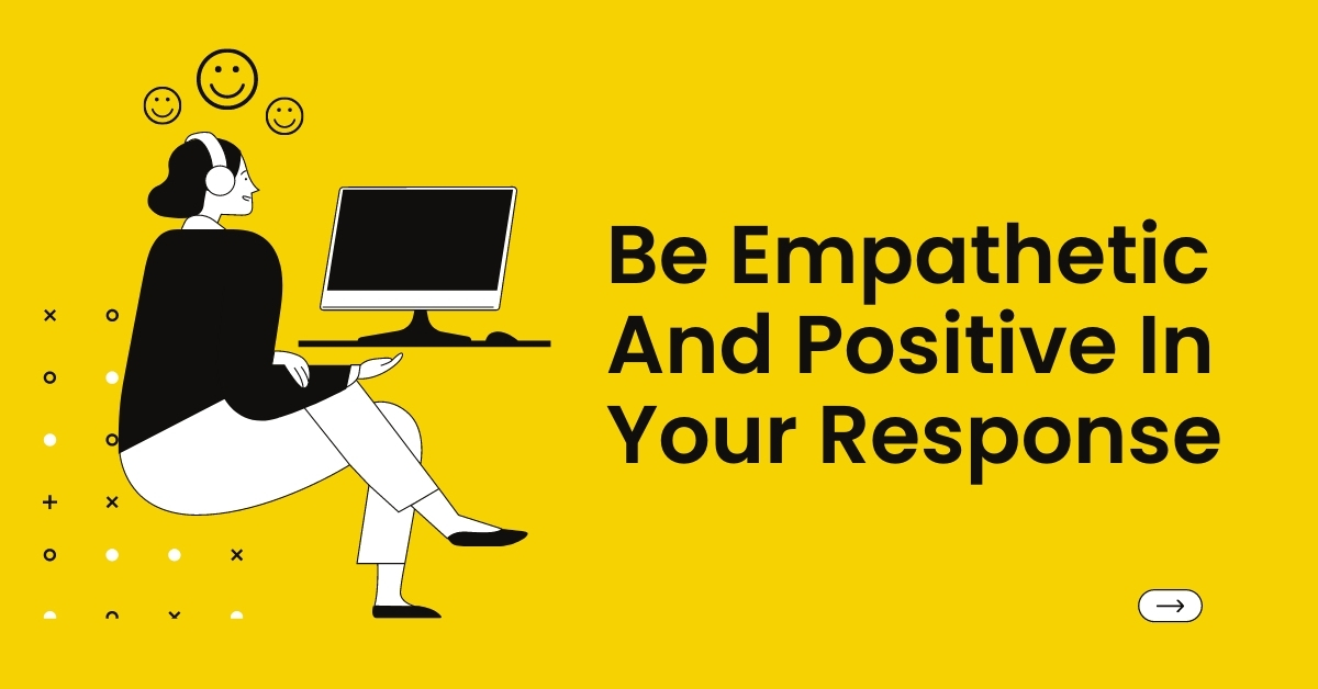 Be Empathetic And Positive In Your Response