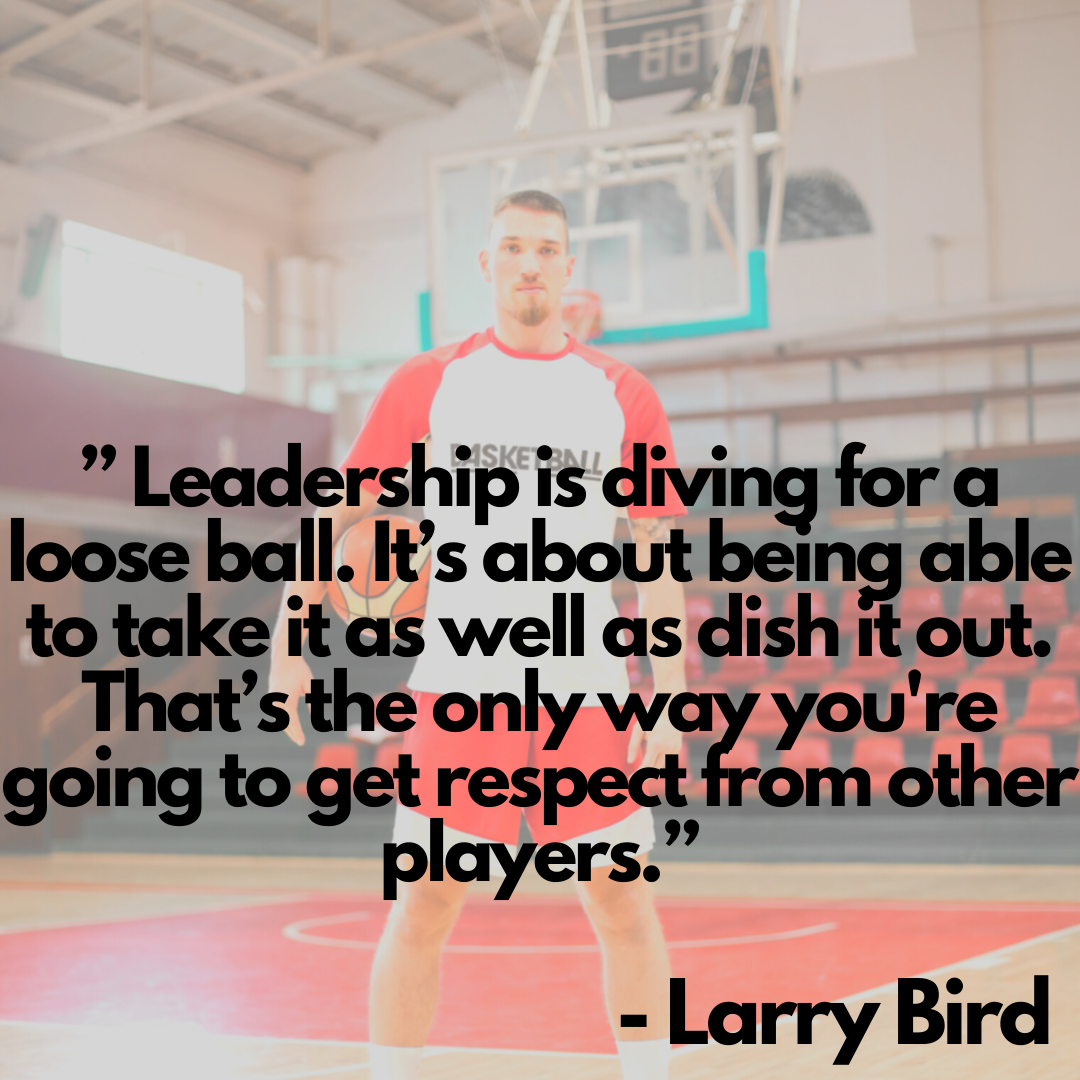 Leadership is diving for a loose ball. It's about being able to take it as well as dish it out. That's the only way you're going to get respect from other players - Larry Bird