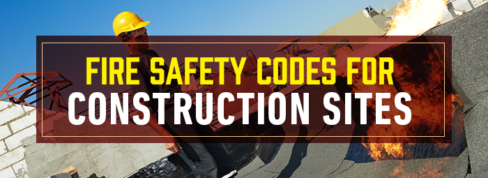 Fire Safety Codes For Construction Sites - Strike First USA