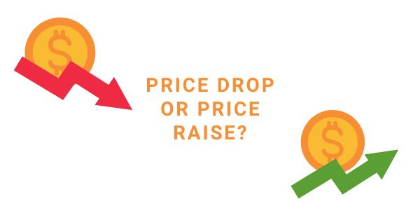 price drop or price raise
