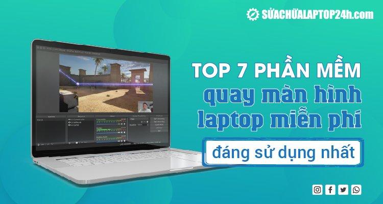 Top 7 phần mềm quay màn hình laptop miễn phí đáng sử dụng nhất