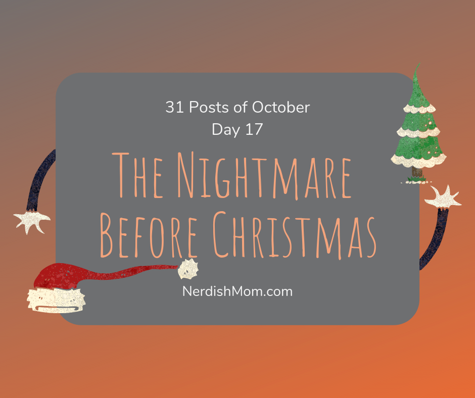 31 posts of october day 17 The Nightmare before christmas or n is for ennui