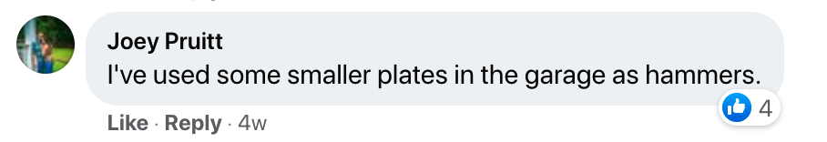 """A screenshot of a Facebook comment saying, """"I've used some smaller plates in the garage as hammers."""""""