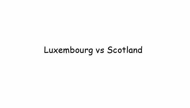 Luxembourg vs Scotland