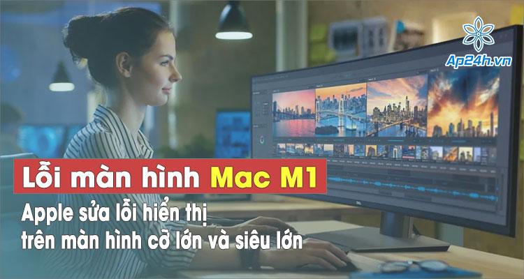 Sửa lỗi màn hình Macbook M1 với màn hình cỡ lớn