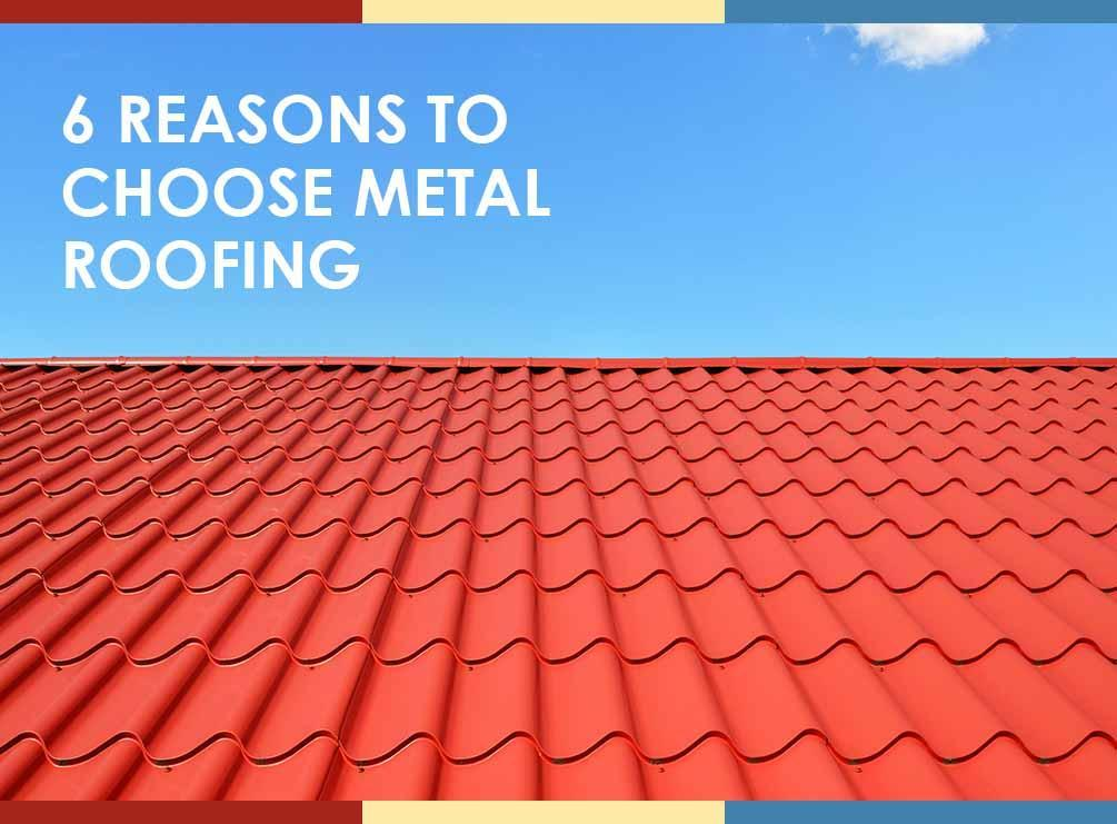 6 reasons to choose metal roofing for How to choose roofing material