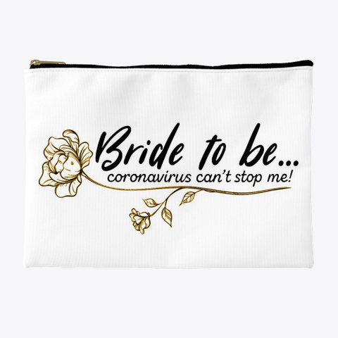 "Accessory pouch with text ""Bride to be...coronavirus can't stop me!"""