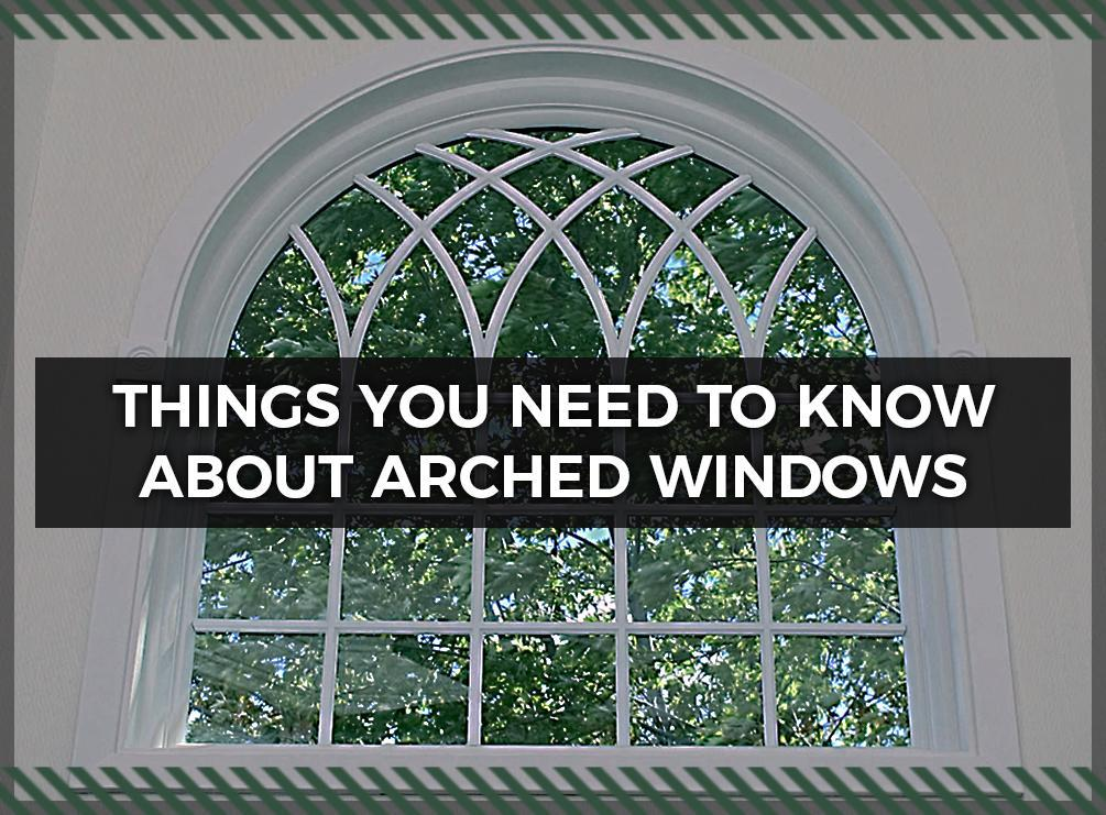 Things You Need To Know About Arched Windows