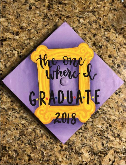 "A graduation cap that reads ""The one where I graduate."""