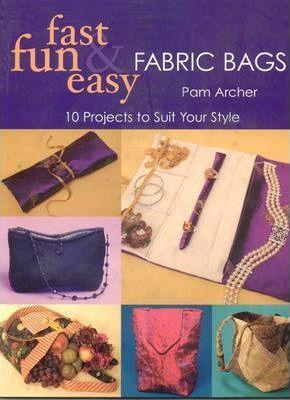 Fast Fun & Easy Fabric Bags