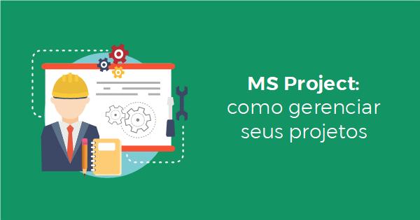 MS Project: como gerenciar seus projetos