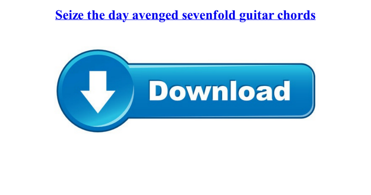 Seize The Day Avenged Sevenfold Guitar Chordspdf Google Drive