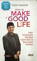 How to Make a Good Life: Agar Kehidupan Menjadi Lebih Baik dan Berlimpah Nikmat | RBI