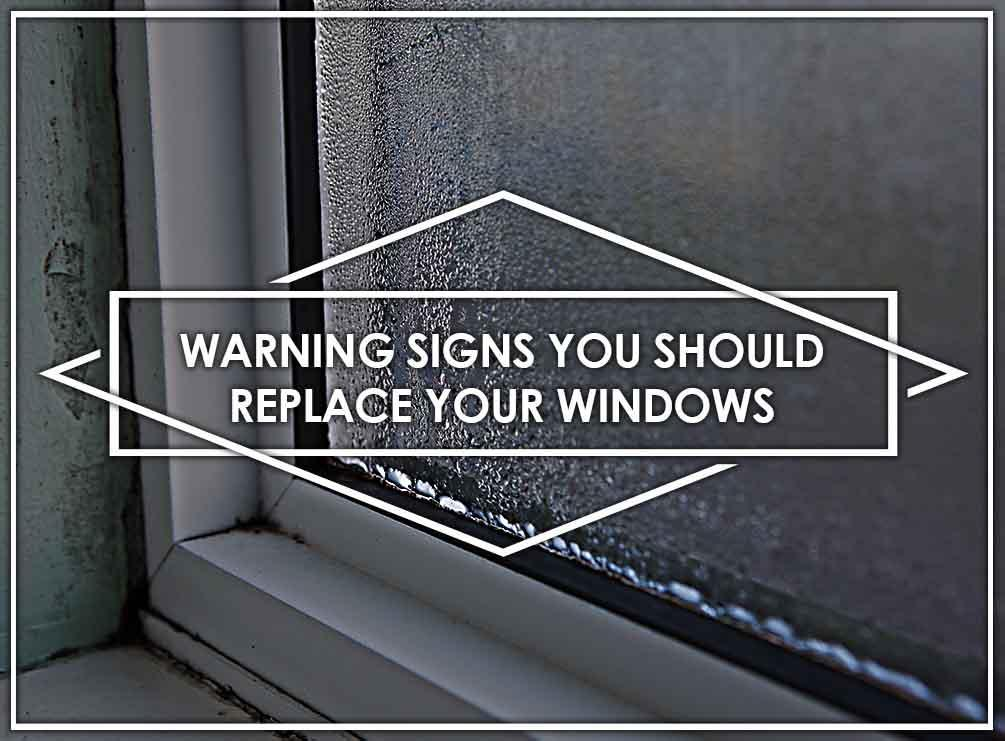 Warning Signs You Should Replace Your Windows