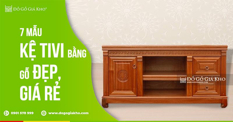 7 mẫu kệ tivi bằng gỗ đẹp giá rẻ cho phòng khách