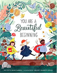 You Are a Beautiful Beginning, written by Nina Laden and illustrated by Kelsey Garrity-Riley