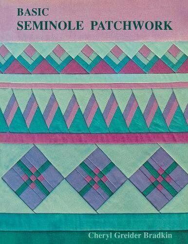 BASIC SEMINOLE PATCHWORK By Cheryl Greider Bradkin **Mint Condition**