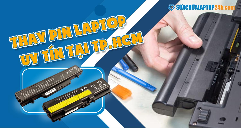 Thay pin laptop uy tín, hàng xịn giá mịn TPHCM tại Sửa chữa Laptop 24h