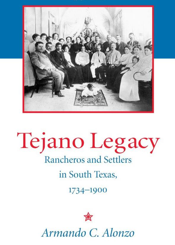 Tejano Legacy: Rancheros and Settlers in South Texas, 1734 - 1900