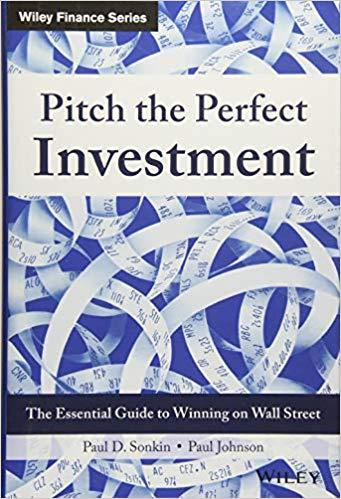 Pitch the Perfect Investment: The Essential Guide to Winning on Wall Street (Wiley Finance) BY PAUL D. SONKIN & PAUL JOHNSON