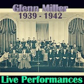 Live Performances of Glenn Miller, 1939 - 1942 (Live)