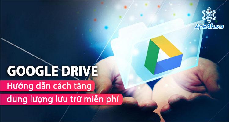 Gia tăng dung lượng Google Drive miễn phí