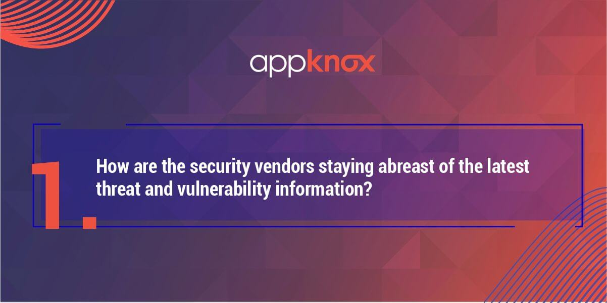 1. How are the security vendors staying abreast of the latest threat and vulnerability information?