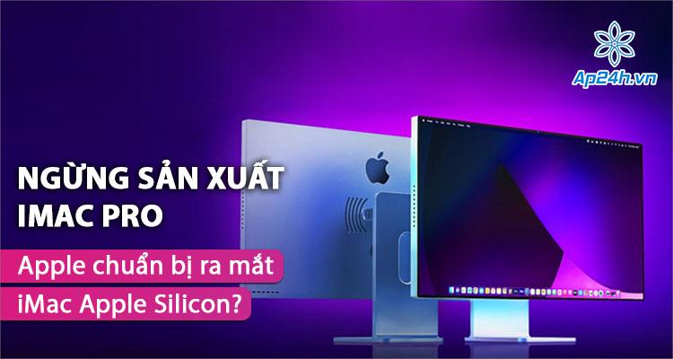 Apple có dự định gì khi ngừng sản xuất iMac Pro?