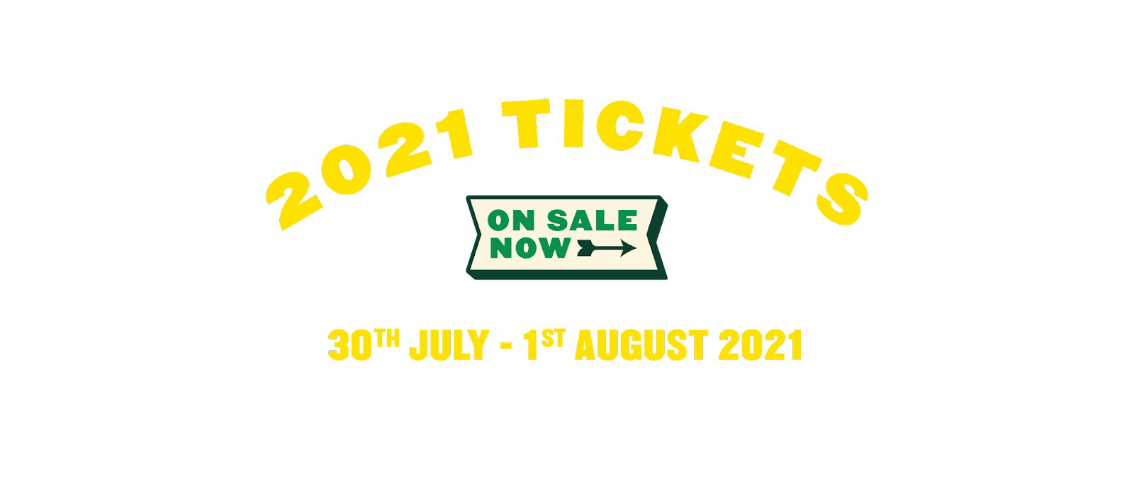 yellow text reads 2021 tickets 30th july - 1st august  2021 green text in shape reads on sale now