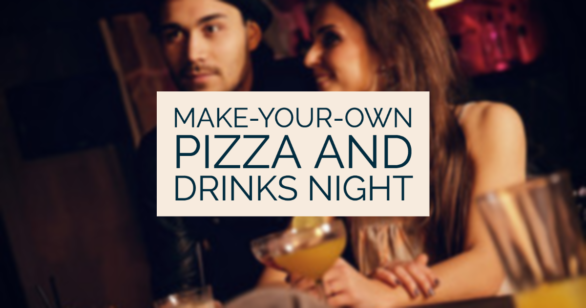 Have a Make-Your-Own Pizza and Drinks Night