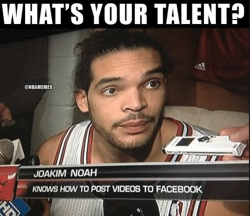 Joakim Noah when asked about talent.