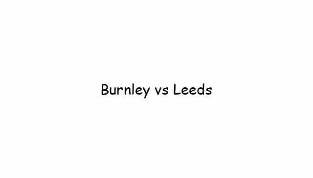 Burnley vs Leeds