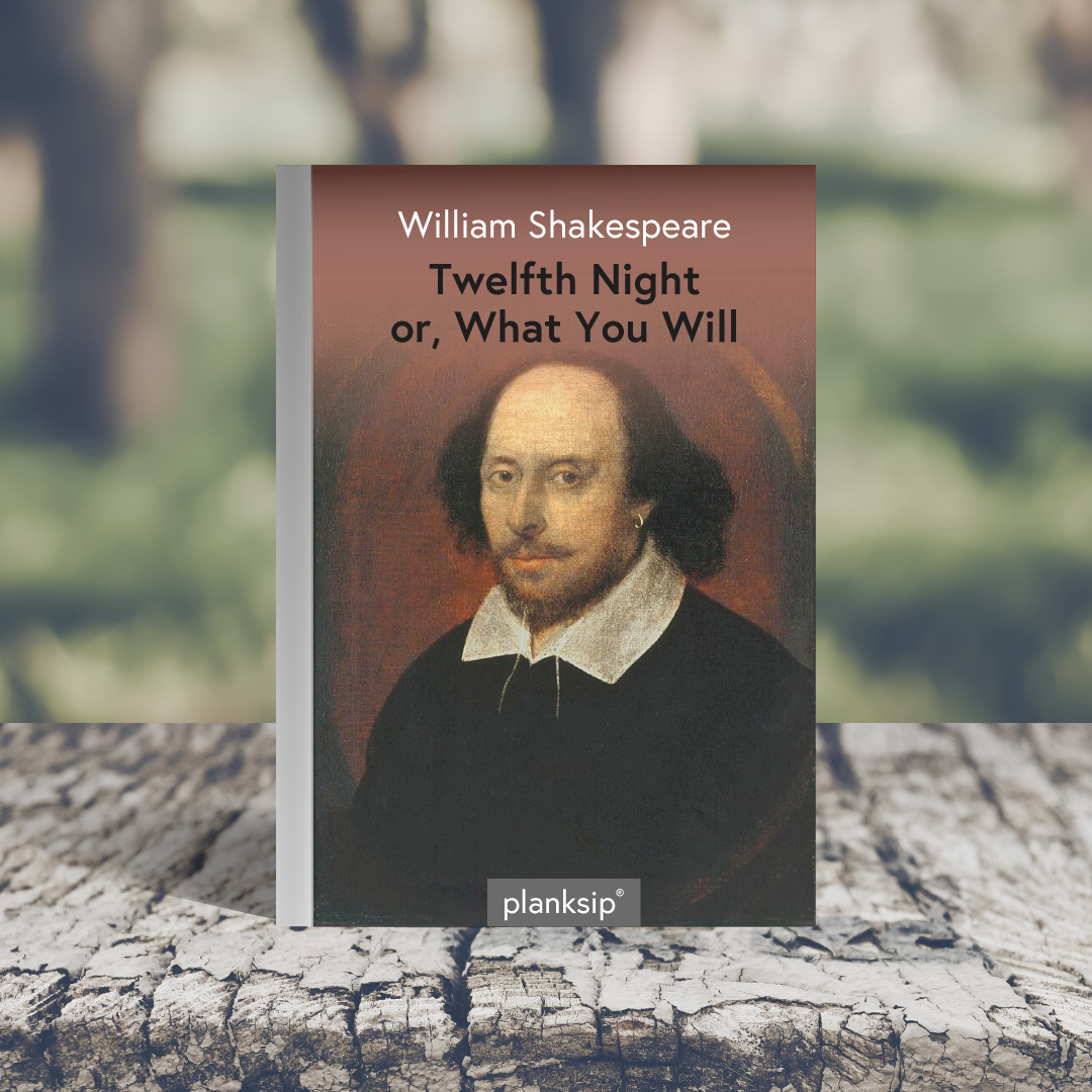 Twelfth Night, Or What you Will by William Shakespeare (1564-1616). Published by planksip