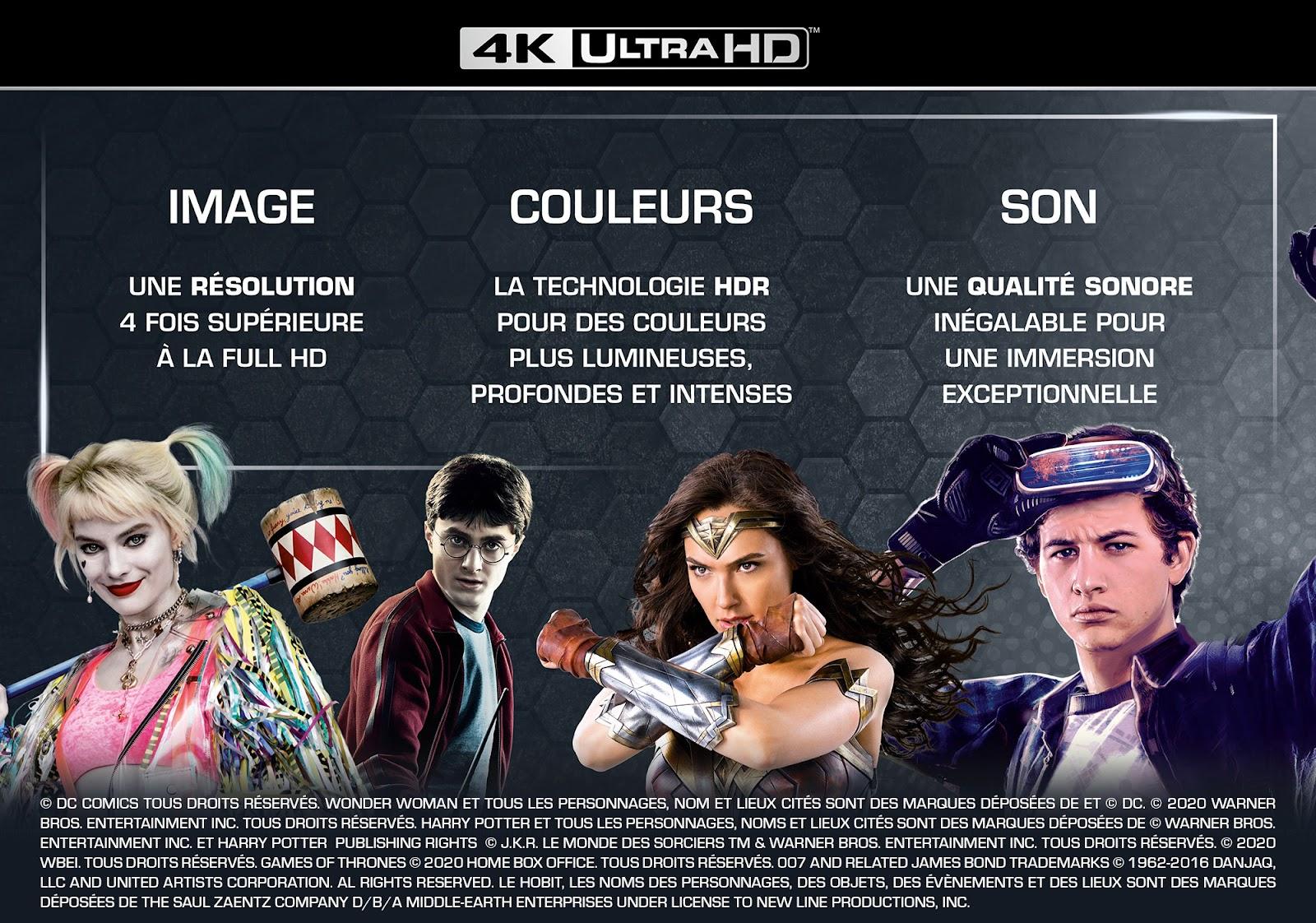 Le Blu-ray 4K Ultra HD, c'est l'assurance de profiter de la plus belle image, de couleurs riches, de contrastes élevés et d'une qualité de son optimale.